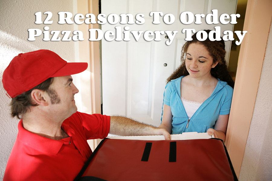 12 Reasons To Order Pizza Delivery Today