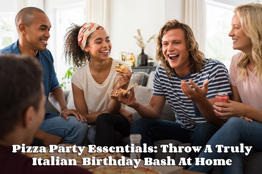 Pizza Party Essentials Throw A Truly Italian Birthday Bash At Home