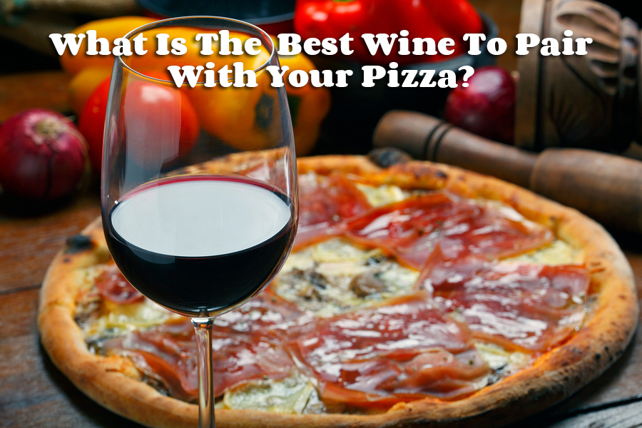 What Is The Best Wine To Pair With Your Pizza?