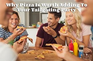 Tailgating And Pizza - A Match Made In Heaven