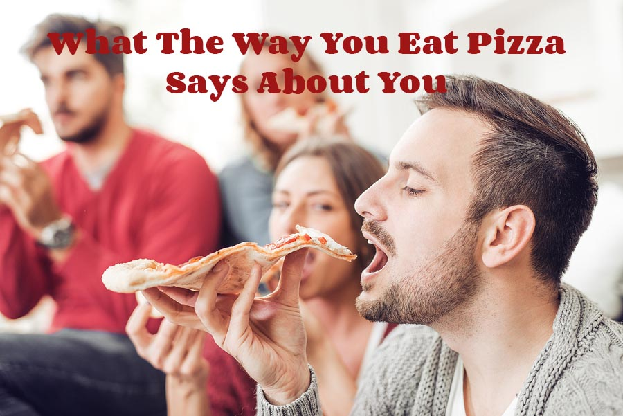 What The Way You Eat Pizza Says About You