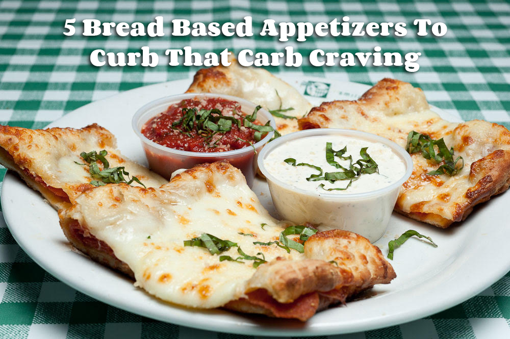 5 Bread Based Appetizers To Curb That Carb Craving - Buccetos