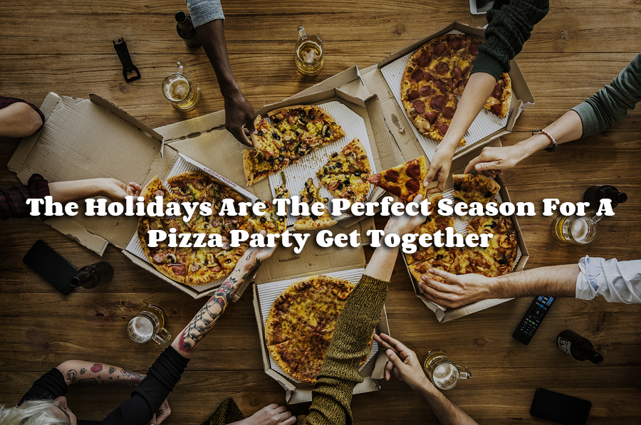The Holidays Are The Perfect Season For A Pizza Party Get Together - best pizza in Indiana