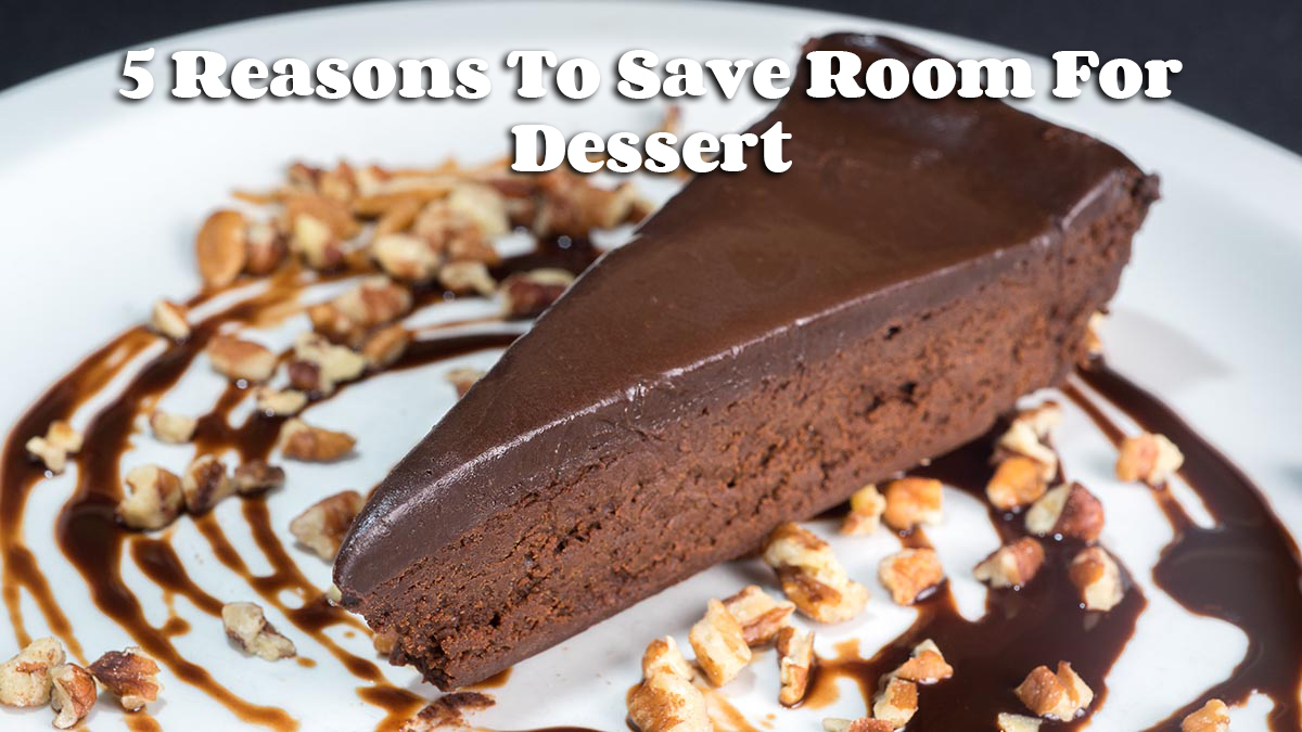 5 Reasons To Save Room For Dessert