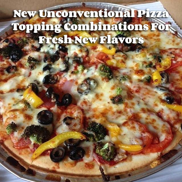 New Unconventional Pizza Topping Combinations For Fresh New Flavors