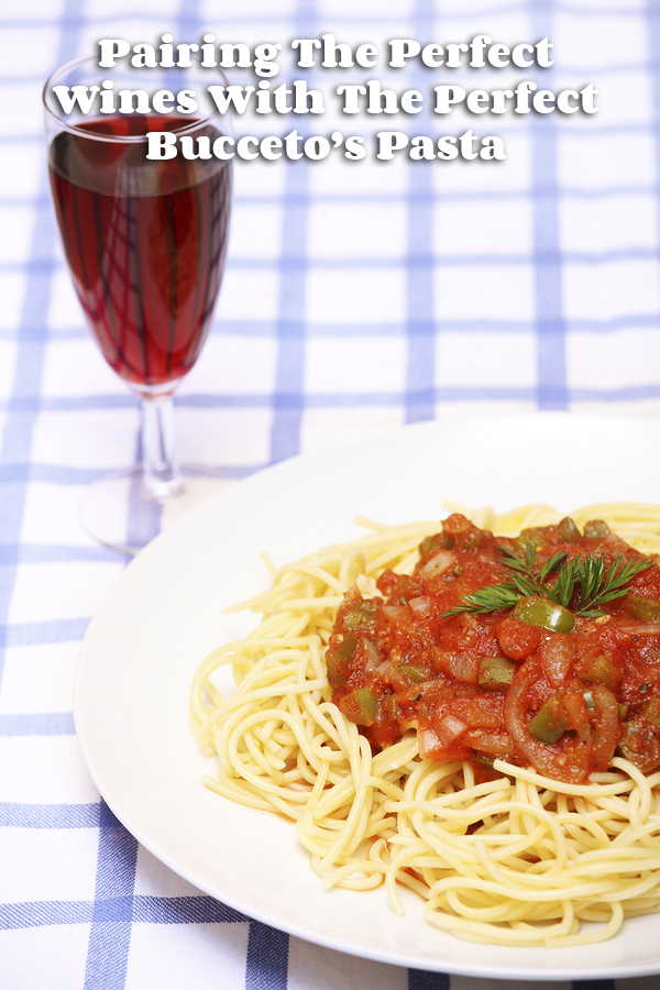 Pairing The Perfect Wines With The Perfect Bucceto's Pasta
