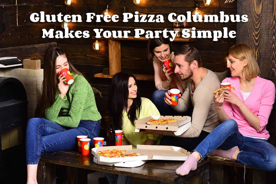 Gluten Free Pizza Columbus Makes Your Party Simple