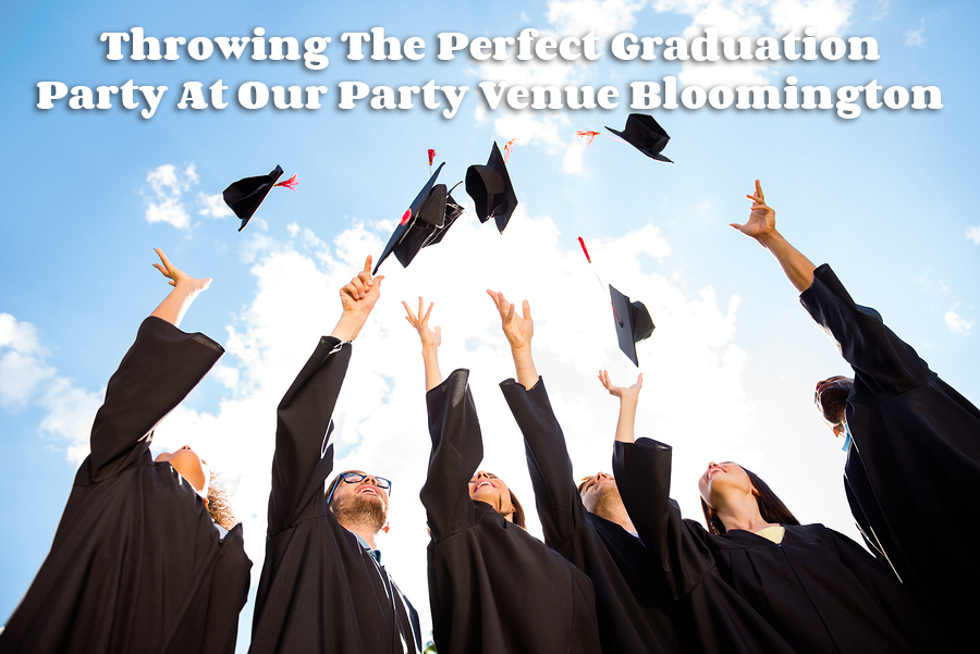 Throwing The Perfect Graduation Party At Our Party Venue Bloomington