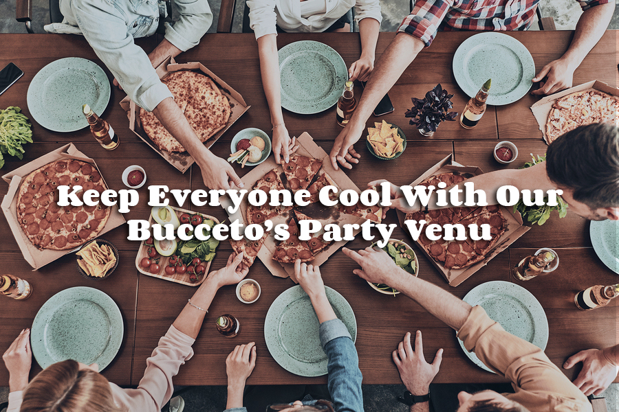 Keep Everyone Cool With Our Bucceto's Party Venue