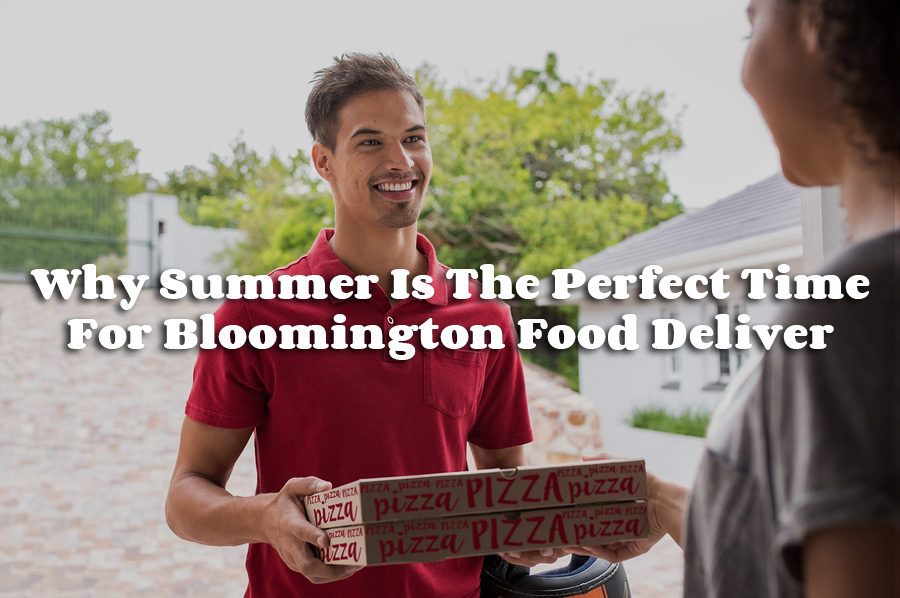 Why Summer Is The Perfect Time For Bloomington Food Delivery