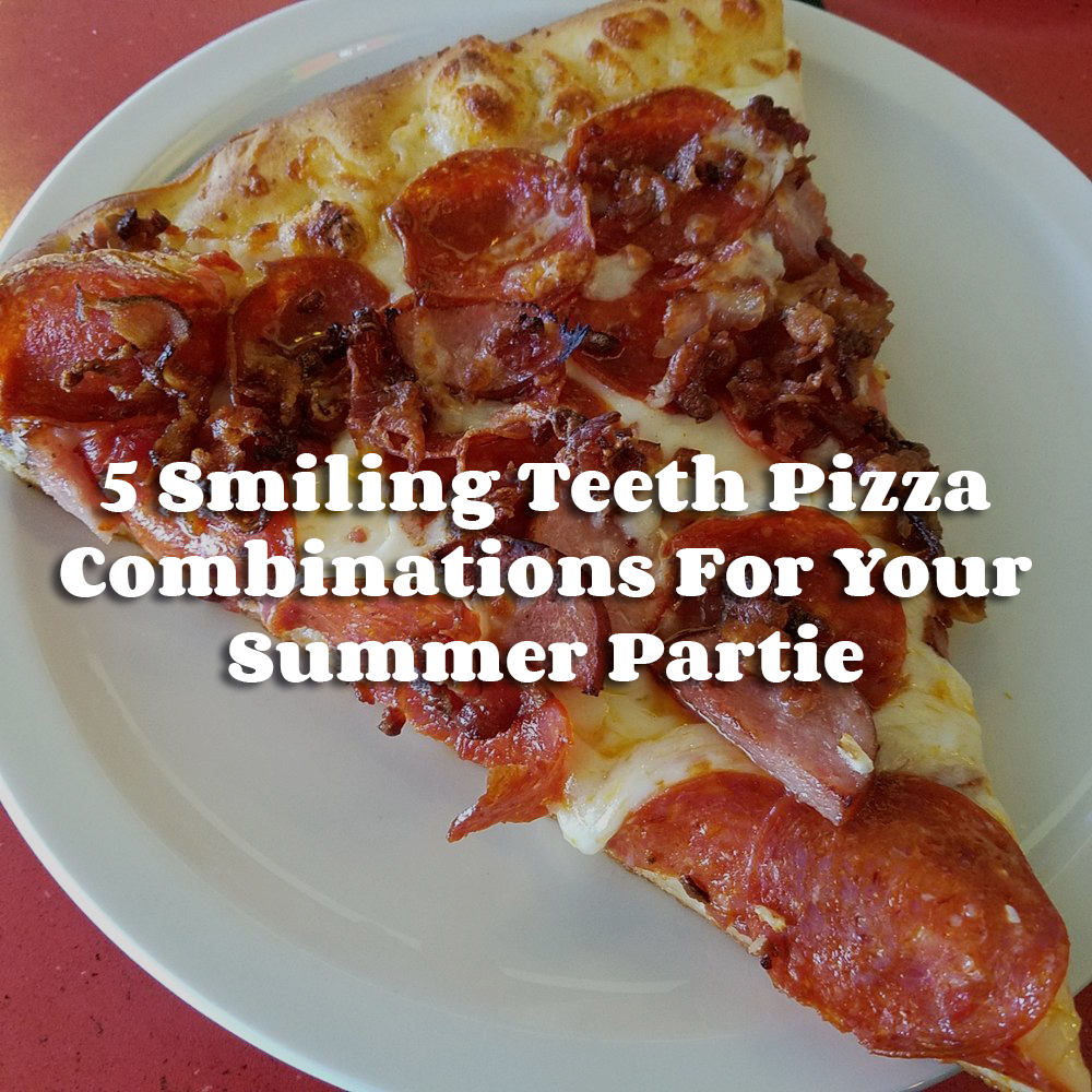 Pizza delivery in Columbus - 5 Smiling Teeth Pizza Combinations For Your Summer Parties