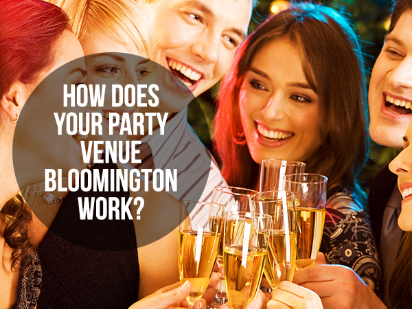 How Does Your Party Venue Bloomington Work?