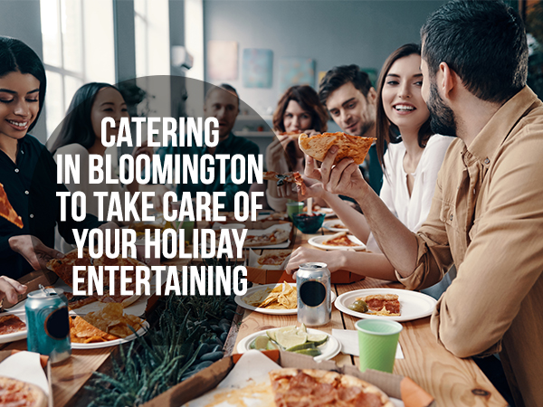 Catering In Bloomington To Take Care Of Your Holiday Entertaining