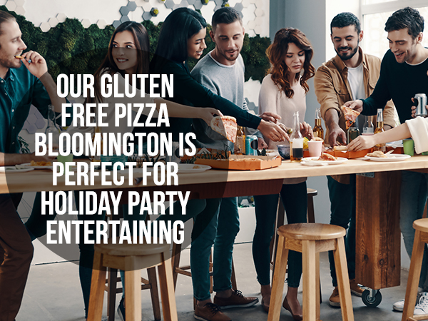 Our Gluten Free Pizza Bloomington Is Perfect For Holiday Party Entertaining