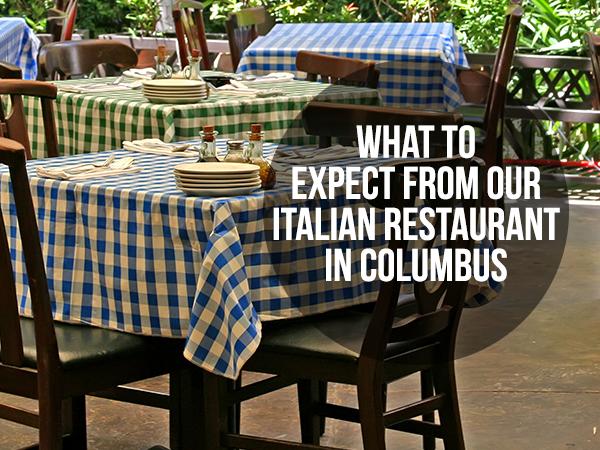 italian restaurant in columbus - What To Expect From Our Italian Restaurant In Columbus