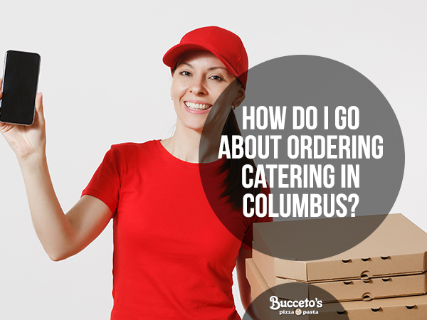 How Do I Go About Ordering Catering In Columbus?