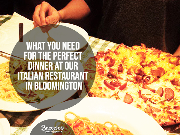 What You Need For The Perfect Dinner At Our Italian Restaurant In Bloomington