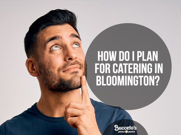 How Do I Plan For Catering In Bloomington?