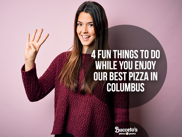 4 Fun Things To Do While You Enjoy Our Best Pizza In Columbus