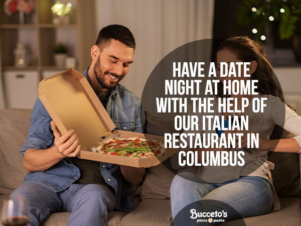 Have A Date Night At Home With The Help Of Our Italian Restaurant In Columbus