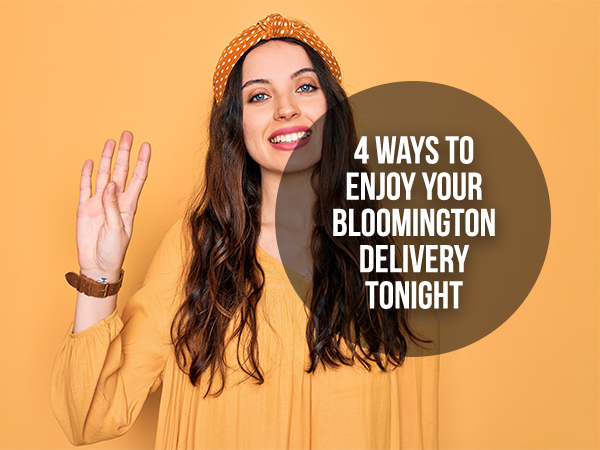 4 Ways To Enjoy Your Bloomington Delivery Tonight