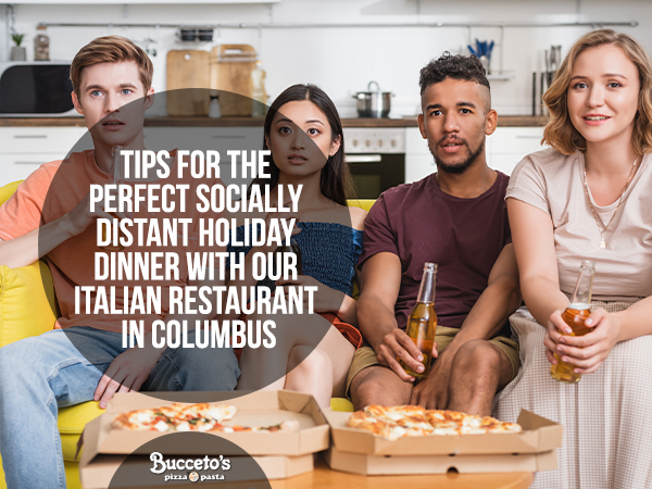 Tips For The Perfect Socially Distant Holiday Dinner With Our Italian Restaurant In Columbus