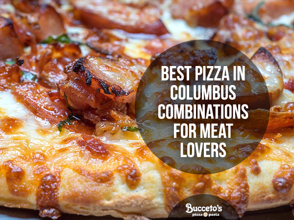 Best Pizza In Columbus Combinations For Meat Lovers