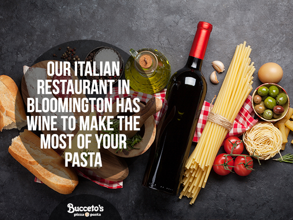 Our Italian Restaurant In Bloomington Has Wine To Make The Most Of Your Pasta