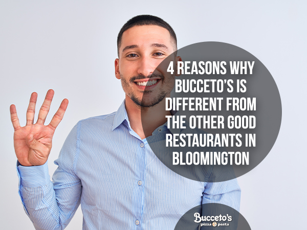 4 Reasons Why Bucceto's Is Different From The Other Good Restaurants In Bloomington