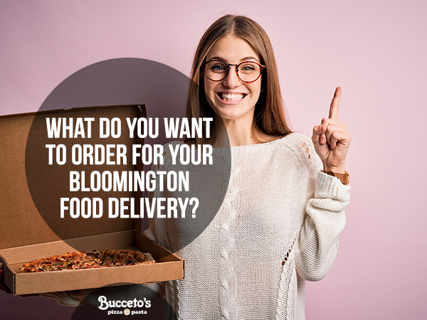 What Do You Want To Order For Your Bloomington Food Delivery?
